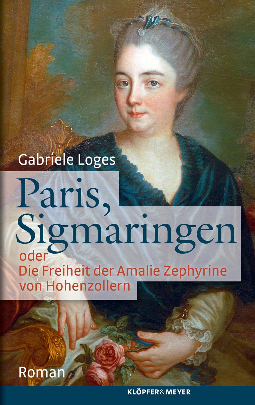 Paris, Sigmaringen oder Die Freiheit der Amalie Zephyrine von Hohenzollern (Gabriele Loges)